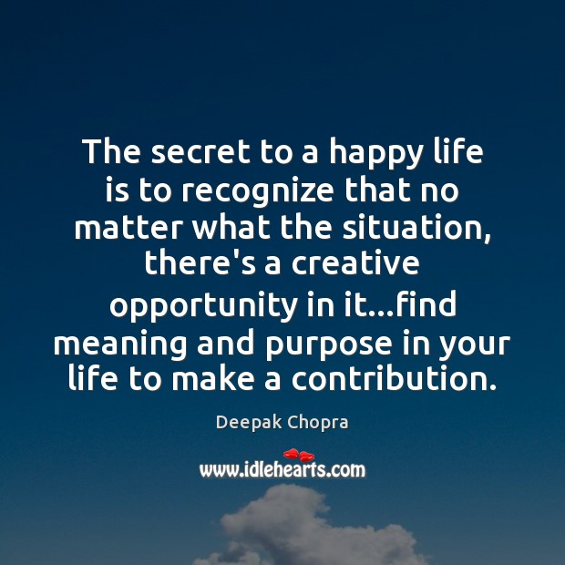 The secret to a happy life is to recognize that no matter Image