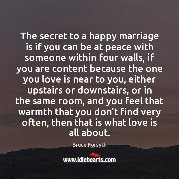 The secret to a happy marriage is if you can be at Bruce Forsyth Picture Quote