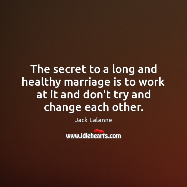 The secret to a long and healthy marriage is to work at Jack Lalanne Picture Quote