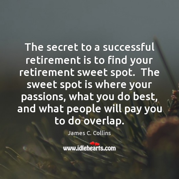 The secret to a successful retirement is to find your retirement sweet Retirement Quotes Image