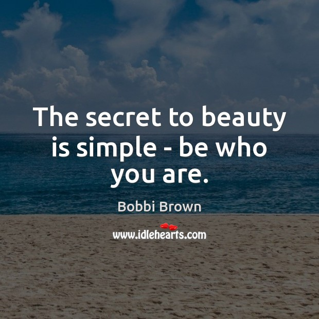 The secret to beauty is simple – be who you are. Image