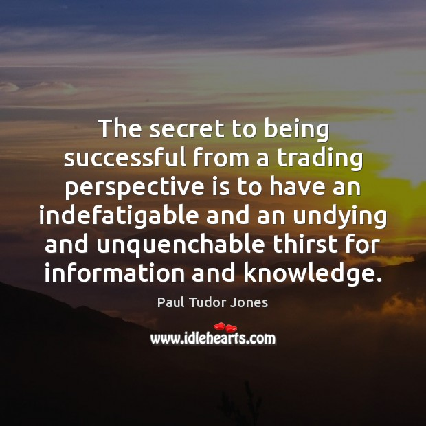 The secret to being successful from a trading perspective is to have Being Successful Quotes Image