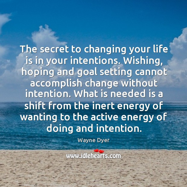 Image, The secret to changing your life is in your intentions. Wishing, hoping