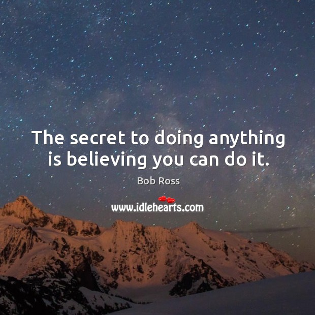 The secret to doing anything is believing you can do it. Image