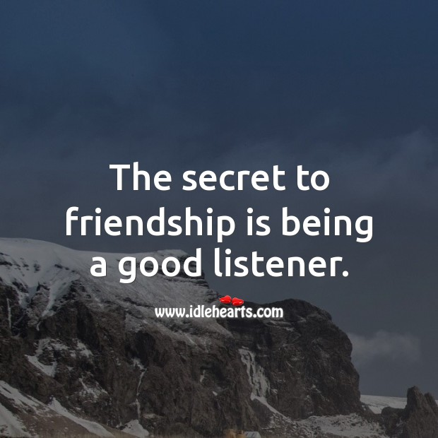 The secret to friendship is being a good listener. Secret Quotes Image