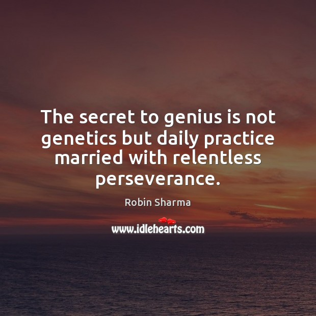 Image, The secret to genius is not genetics but daily practice married with