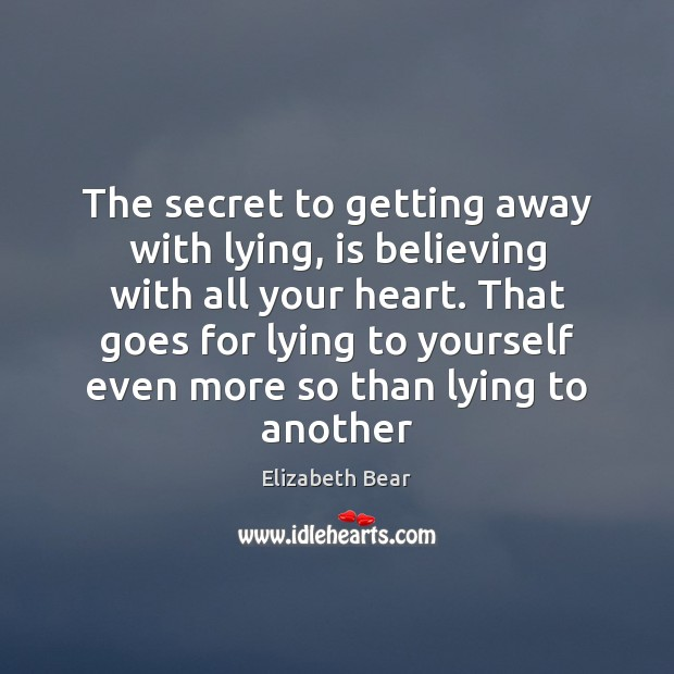 The secret to getting away with lying, is believing with all your Image