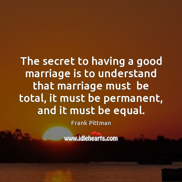 The secret to having a good marriage is to understand that marriage Frank Pittman Picture Quote