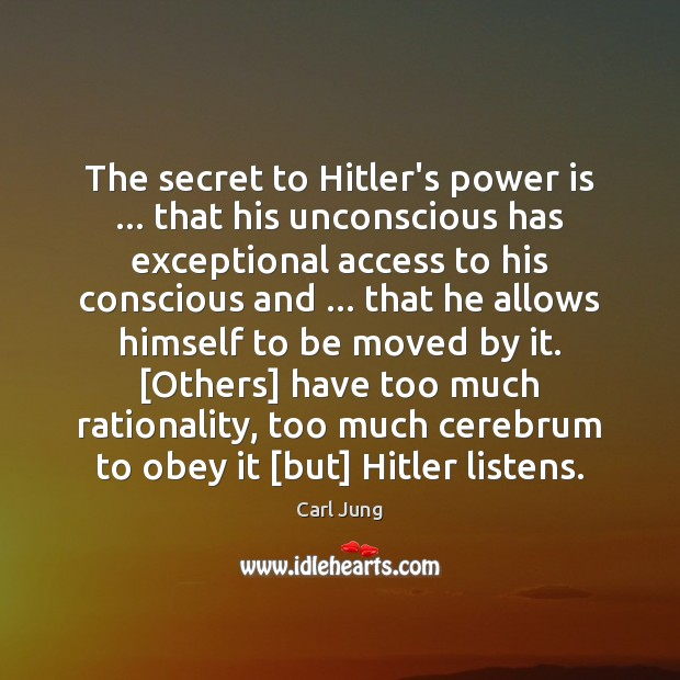 The secret to Hitler's power is … that his unconscious has exceptional access Carl Jung Picture Quote
