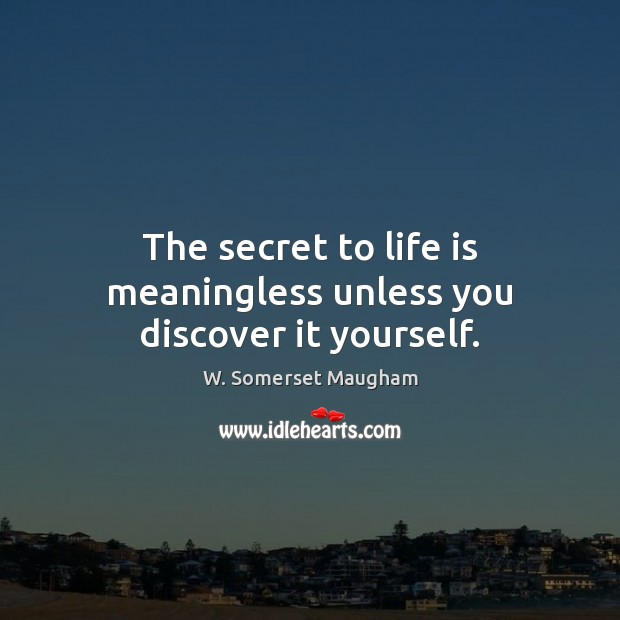 The secret to life is meaningless unless you discover it yourself. Image