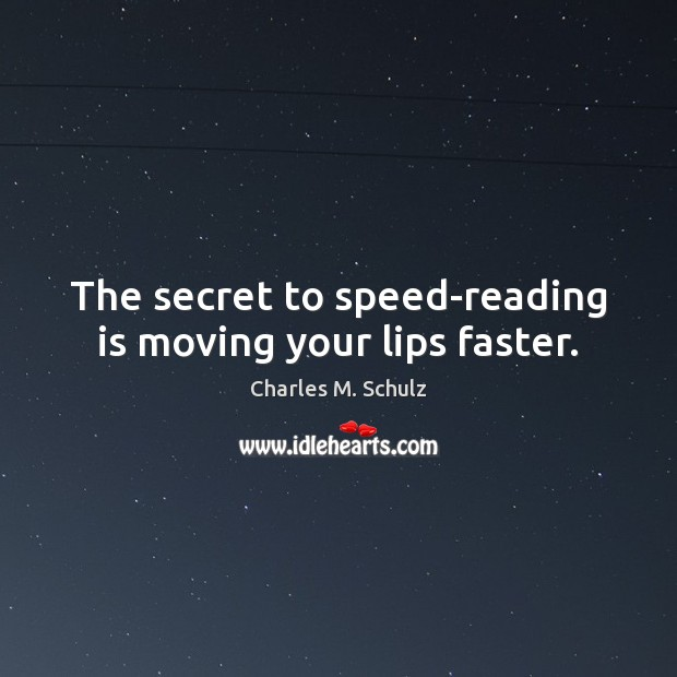 Image, The secret to speed-reading is moving your lips faster.