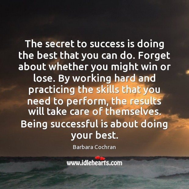 The secret to success is doing the best that you can do. Being Successful Quotes Image
