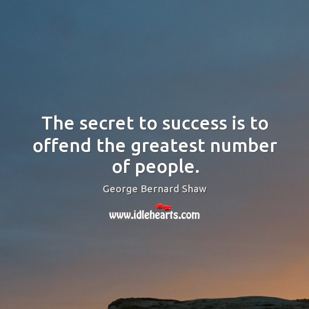 Image, The secret to success is to offend the greatest number of people.