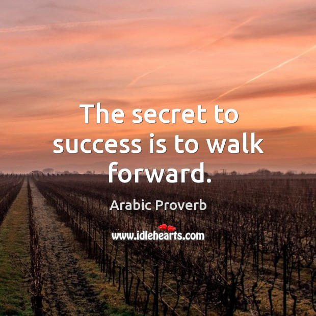 The secret to success is to walk forward. Arabic Proverbs Image