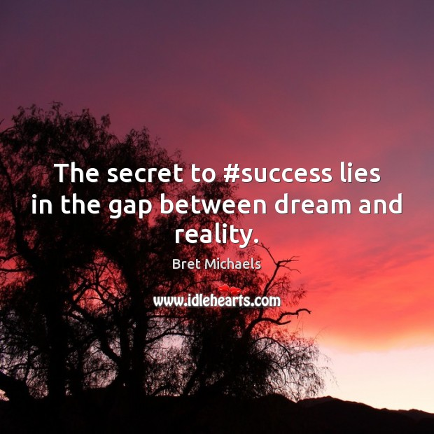 Image, The secret to #success lies in the gap between dream and reality.