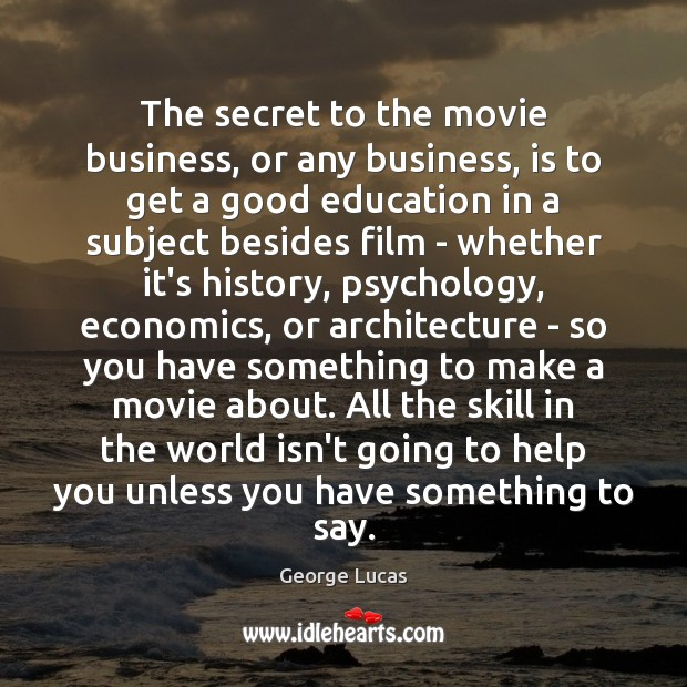 Image, The secret to the movie business, or any business, is to get