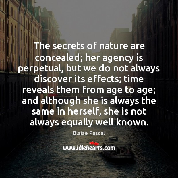 The secrets of nature are concealed; her agency is perpetual, but we Image