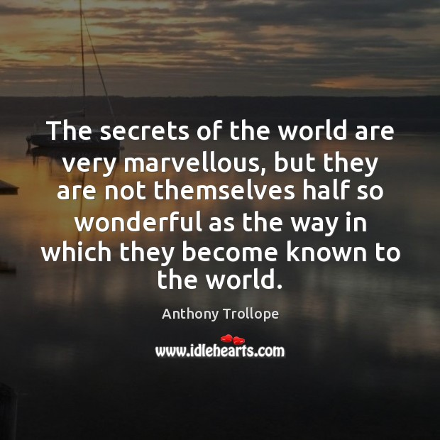 The secrets of the world are very marvellous, but they are not Anthony Trollope Picture Quote