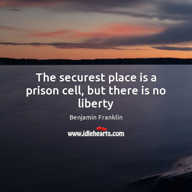 Image, The securest place is a prison cell, but there is no liberty