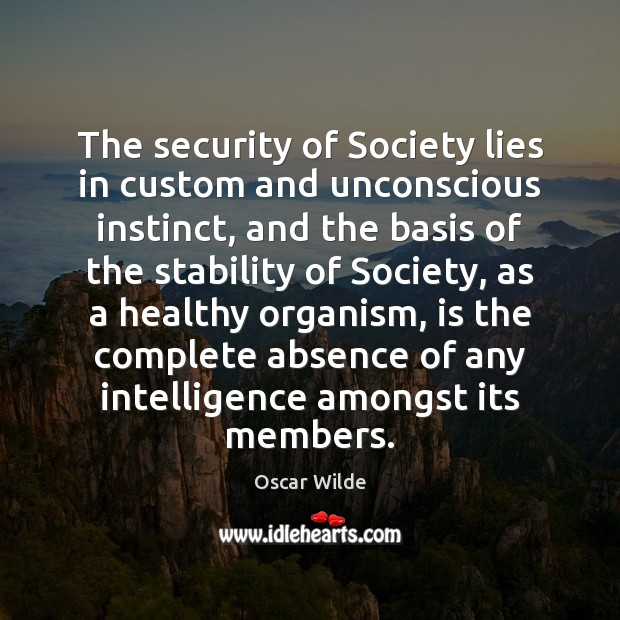 Image, The security of Society lies in custom and unconscious instinct, and the