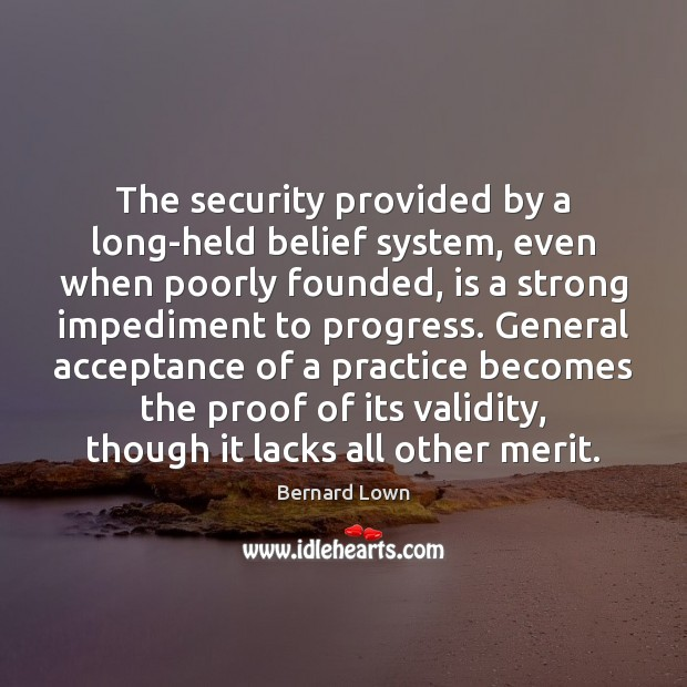 Image, The security provided by a long-held belief system, even when poorly founded,