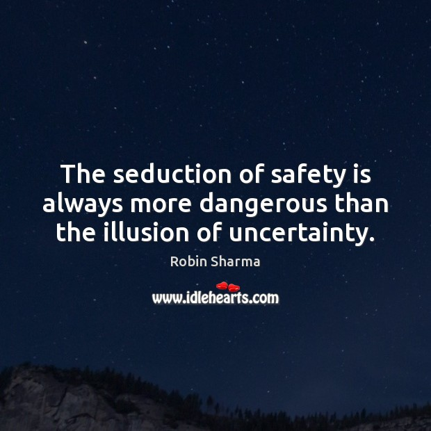 The seduction of safety is always more dangerous than the illusion of uncertainty. Safety Quotes Image