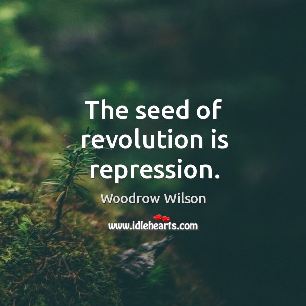 Image, The seed of revolution is repression.