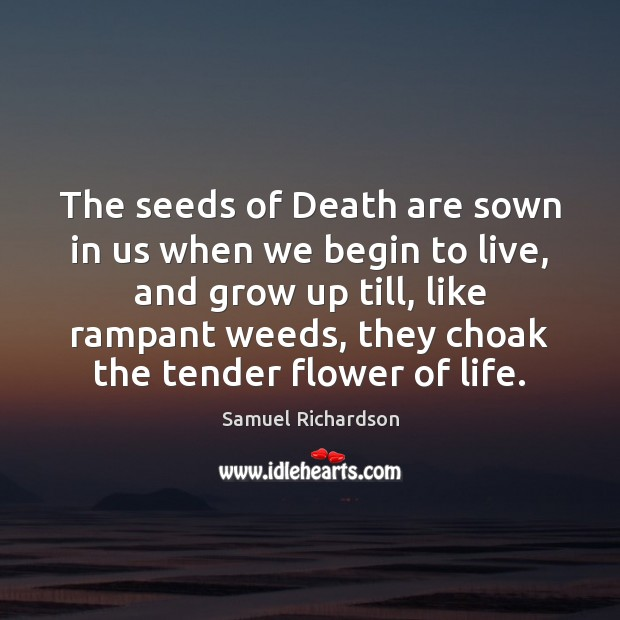 The seeds of Death are sown in us when we begin to Flowers Quotes Image