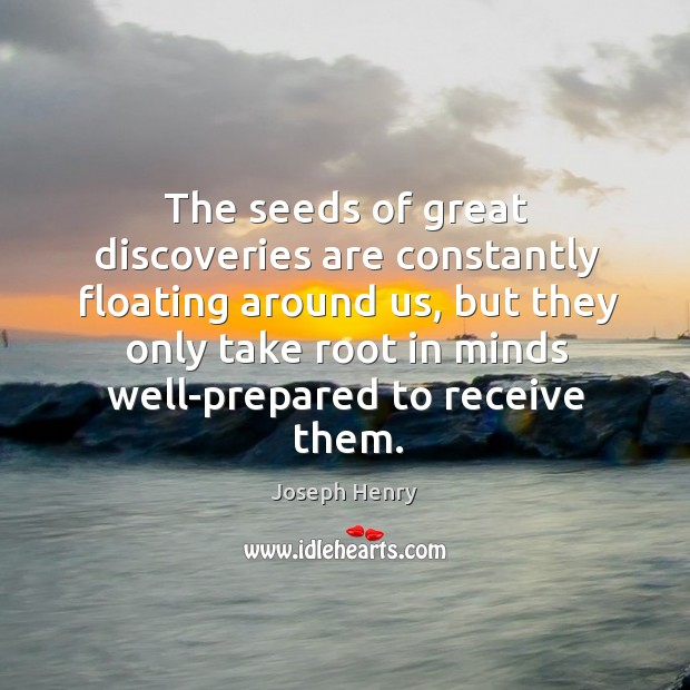 The seeds of great discoveries are constantly floating around us, but they Image