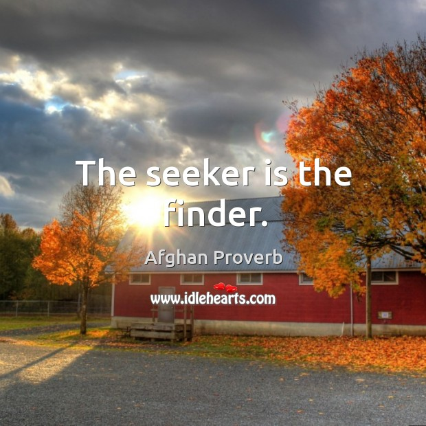 The seeker is the finder. Afghan Proverbs Image