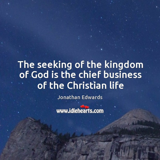 The seeking of the kingdom of God is the chief business of the Christian life Image