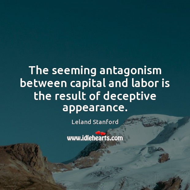 Image, The seeming antagonism between capital and labor is the result of deceptive appearance.