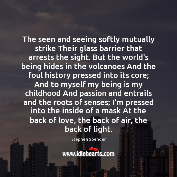The seen and seeing softly mutually strike Their glass barrier that arrests Stephen Spender Picture Quote