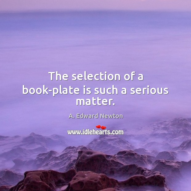 Image, The selection of a book-plate is such a serious matter.