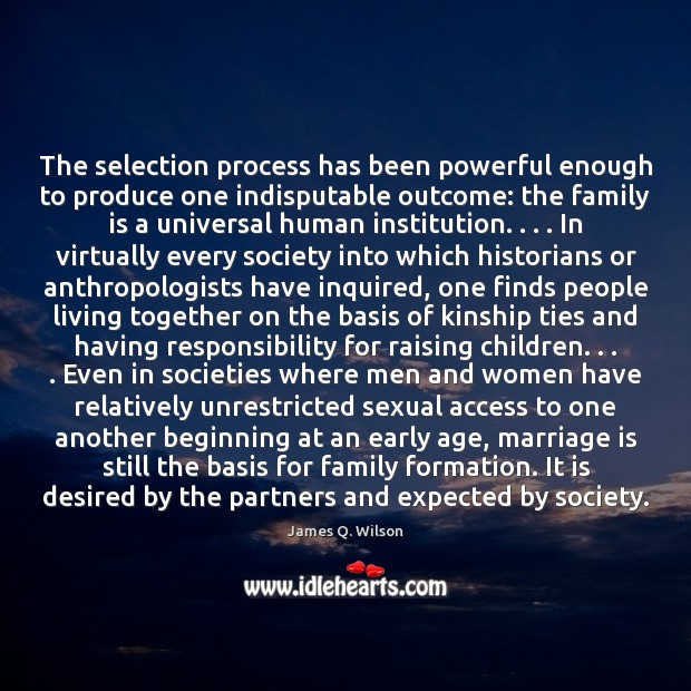 The selection process has been powerful enough to produce one indisputable outcome: Image