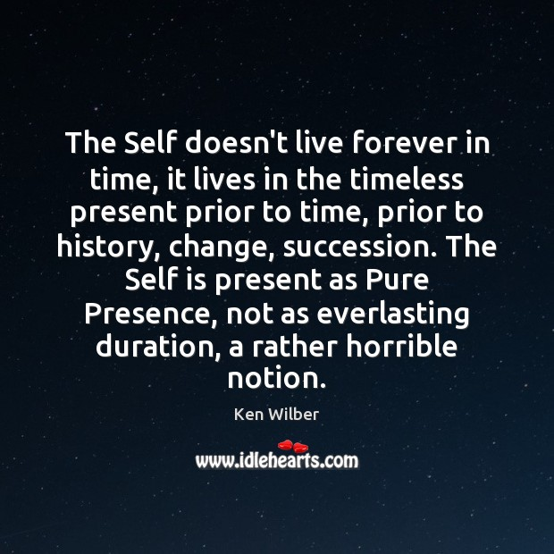 The Self doesn't live forever in time, it lives in the timeless Ken Wilber Picture Quote