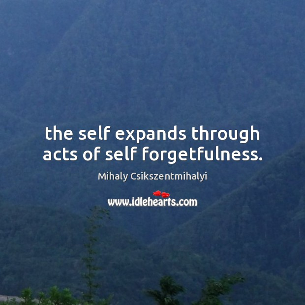 Image, The self expands through acts of self forgetfulness.