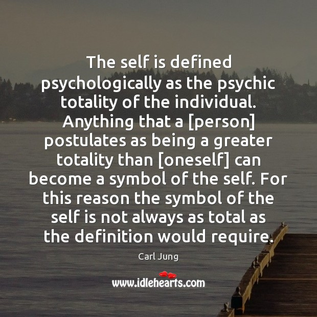 The self is defined psychologically as the psychic totality of the individual. Carl Jung Picture Quote