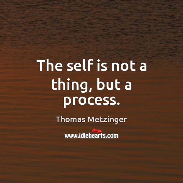 The self is not a thing, but a process. Thomas Metzinger Picture Quote