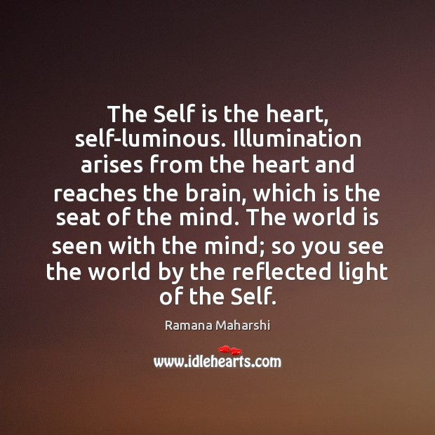 The Self is the heart, self-luminous. Illumination arises from the heart and Image