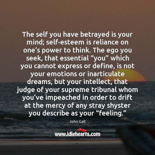 Image, The self you have betrayed is your mind; self-esteem is reliance on