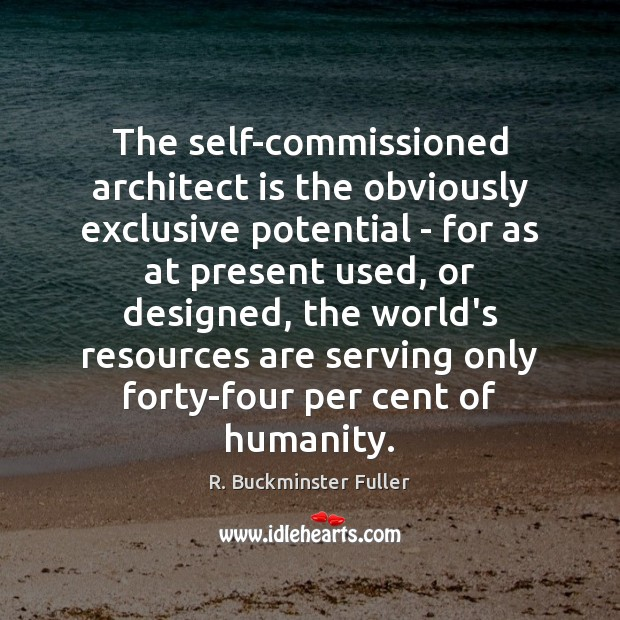The self-commissioned architect is the obviously exclusive potential – for as at R. Buckminster Fuller Picture Quote