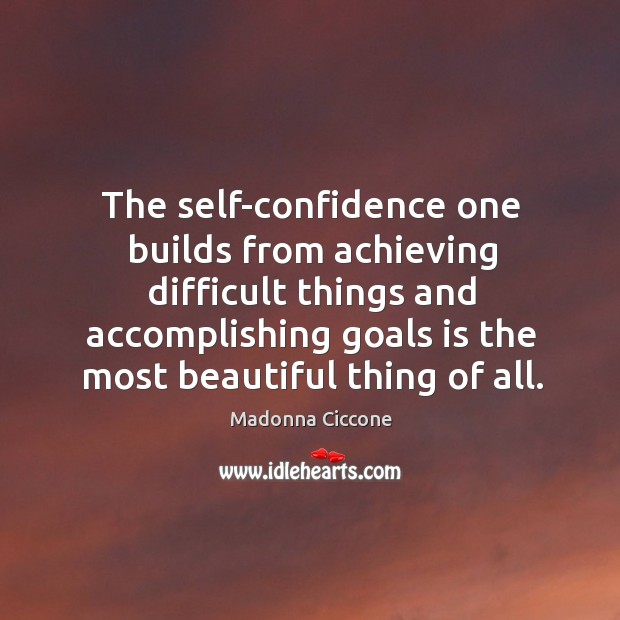 Image, The self-confidence one builds from achieving difficult things and accomplishing goals is