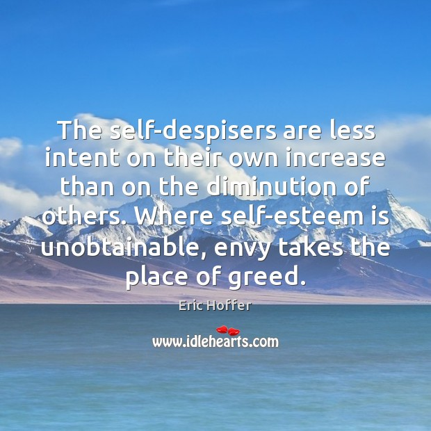 The self-despisers are less intent on their own increase than on the Image