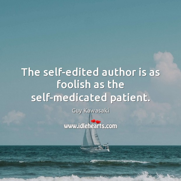 The self-edited author is as foolish as the self-medicated patient. Image