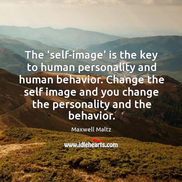 Image, The 'self-image' is the key to human personality and human behavior. Change