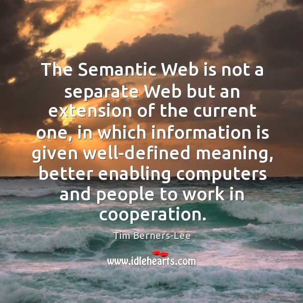 The semantic web is not a separate web but an extension of the current one Image