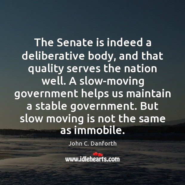 The Senate is indeed a deliberative body, and that quality serves the Image
