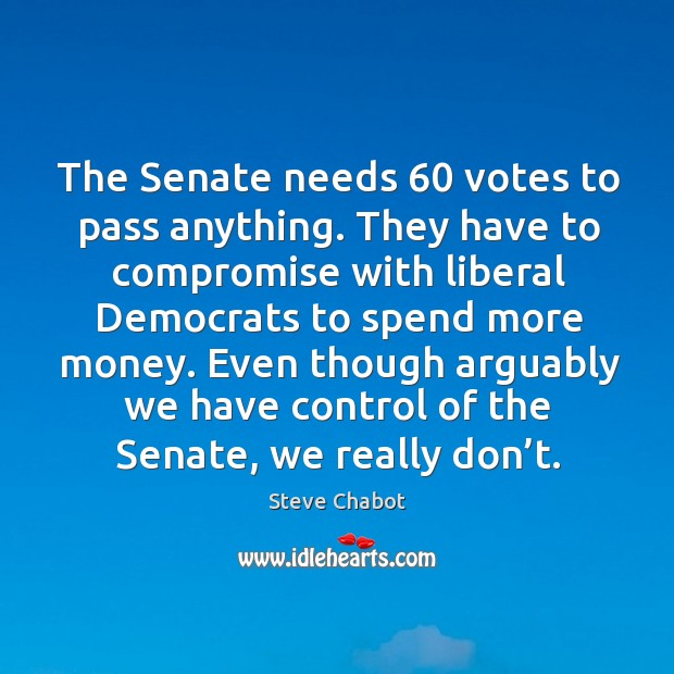 The senate needs 60 votes to pass anything. They have to compromise with liberal Image