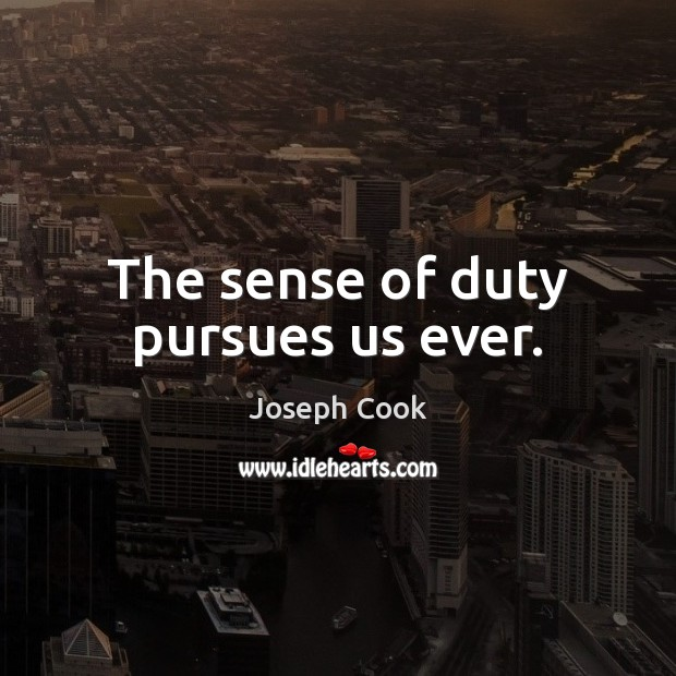 The sense of duty pursues us ever. Image